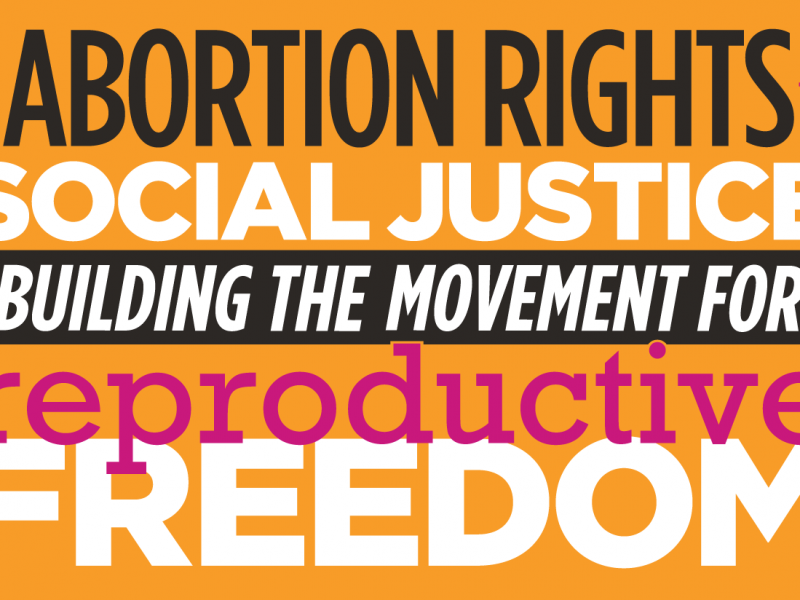 "Against an orange background, the bold text reads: ""Abortion Rights, Social Justice, Building the Movement for Reproductive Freedom"""