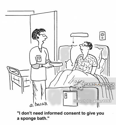 A amn lying in a hospital bed, while a nurse stands near him and says 'I don't need informed consent to give you a sponge bath.'