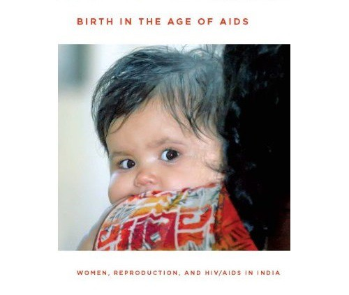 """Book cover. A baby resting on her mother's torso and shoulder looks wide-eyed at the camera. Title of the book """"Birth in the age of AIDS"""" is written in red on top of the photo, and the subtitle """"Women, reproduction, and HIV/AIDS in India"""" is written in red at the bottom. Screen reader support enabled. Book cover. A baby resting on her mother's torso and shoulder looks wide-eyed at the camera. Title of the book """"Birth in the age of AIDS"""" is written in red on top of the photo, and the subtitle """"Women, reproduction, and HIV/AIDS in India"""" is written in red at the bottom."""