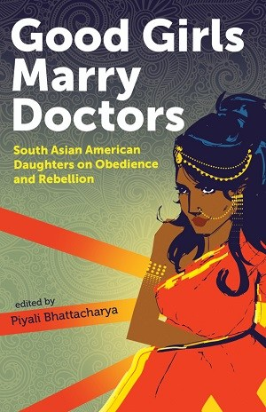 """Book cover. Illustration of a brown woman wearing orange saree, and gold jewellery on forhead, nose, ear, and upper arm, with her hands crossed. On top is written in white and bold """"Good girls marry doctors"""". Under it in smaller font are written subtitle and editor's name."""