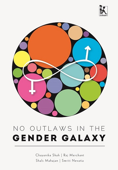 """Book cover. On top of a white background is a big black circle, within which are many smaller coloured circles - in oronage, pink, blur, green, etc. On top of it is drawn a a big infinity symbol in white colour. An upside-down cross which is a symbol of women hangs down from the left loop of the infinity symbol; and an arrow (Symbol of men) protrudes up from the right loop. Below the big circle is written the book title, """"No outloaws in the gender galaxy"""" with """"gender galaxy"""" in bold. Bleow it in smaller font are names of authors."""