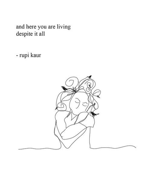 "A doodle of a woman hugging herself. At the top is written ""and here you are living despite it all -rupi kaur"""