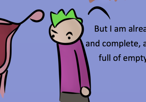 """A screenshot from Robot Hugs' comic. The background is purple and has a figure wearing a darker purple shirt and grey pants. Their hair is green and they are looking curiously and confusedly at the illustration of the female reproductive system to their left. The figure of the reproductive system is coloured in light and dark shades of pink and has a black question mark in the middle. The text, to the right of the figure, says """"But I am already whole and complete, and I am not full of empty spaces."""""""